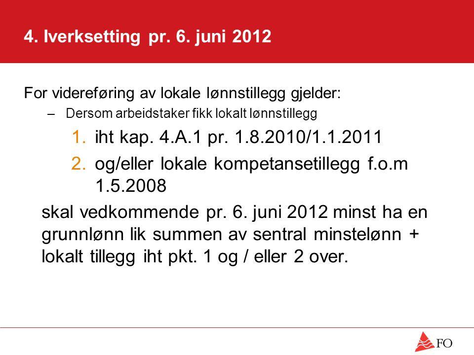 4. Iverksetting pr. 6. juni 2012 For videreføring av lokale lønnstillegg gjelder: – Dersom arbeidstaker fikk lokalt lønnstillegg 1.iht kap. 4.A.1 pr.
