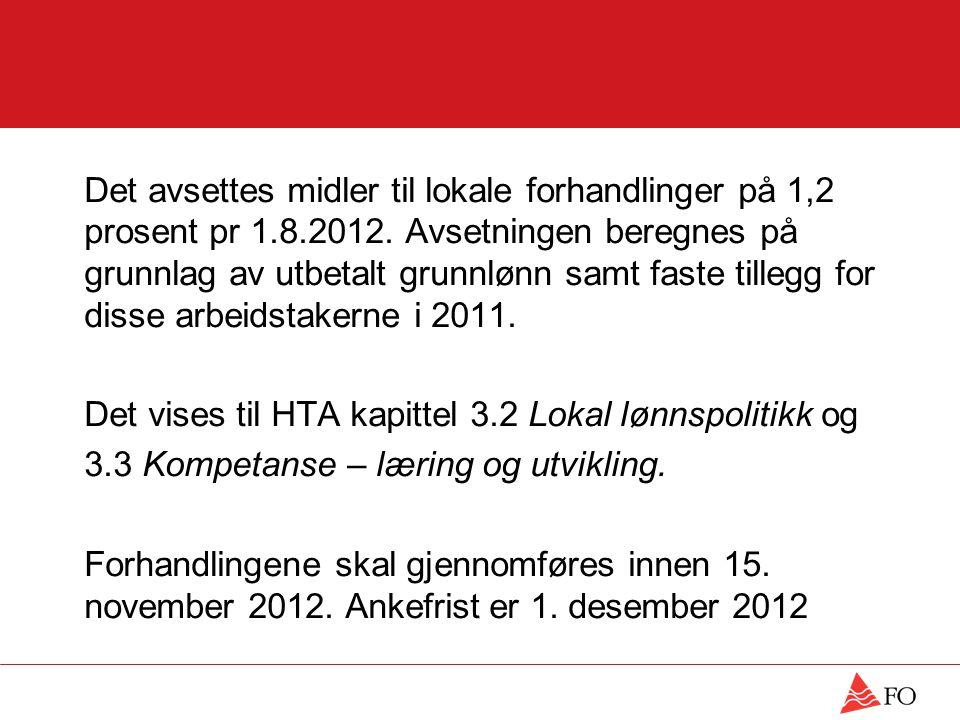 5. HTA kapittel 4 - lokale forhandlinger etter pkt. 4.A.1 Det avsettes midler til lokale forhandlinger på 1,2 prosent pr 1.8.2012. Avsetningen beregne
