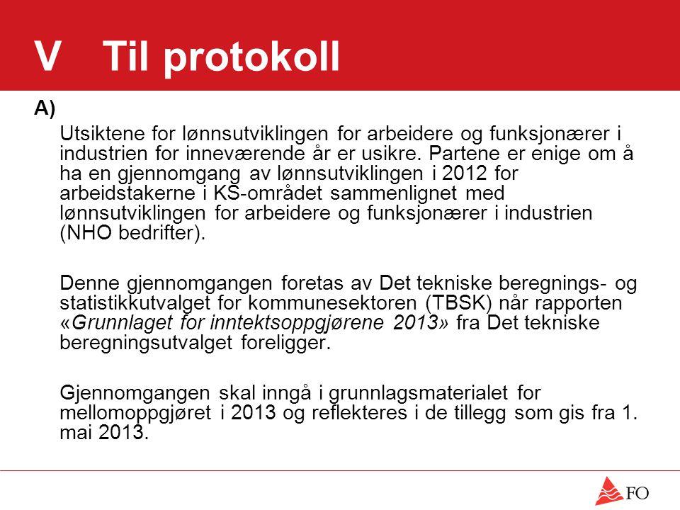 VTil protokoll A) Utsiktene for lønnsutviklingen for arbeidere og funksjonærer i industrien for inneværende år er usikre. Partene er enige om å ha en