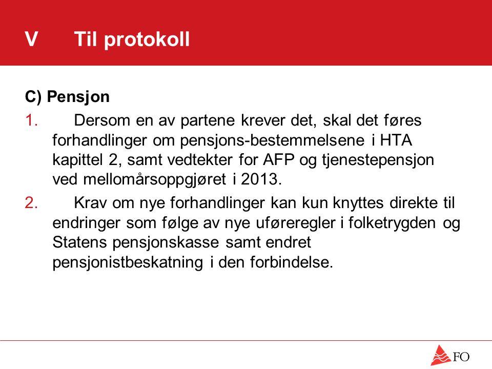 VTil protokoll C) Pensjon 1.Dersom en av partene krever det, skal det føres forhandlinger om pensjons-bestemmelsene i HTA kapittel 2, samt vedtekter for AFP og tjenestepensjon ved mellomårsoppgjøret i 2013.