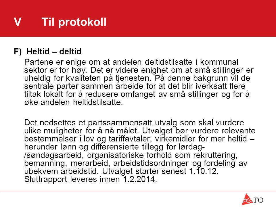 VTil protokoll F) Heltid – deltid Partene er enige om at andelen deltidstilsatte i kommunal sektor er for høy. Det er videre enighet om at små stillin