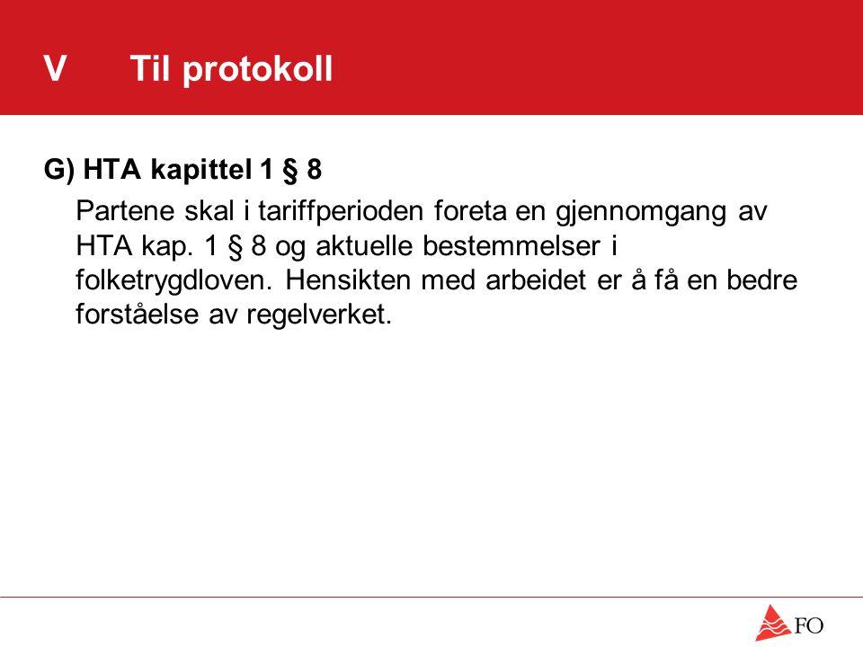 VTil protokoll G) HTA kapittel 1 § 8 Partene skal i tariffperioden foreta en gjennomgang av HTA kap. 1 § 8 og aktuelle bestemmelser i folketrygdloven.