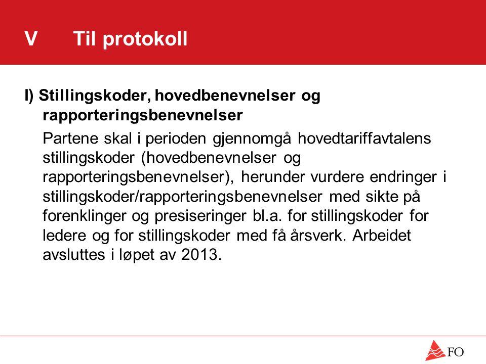VTil protokoll I) Stillingskoder, hovedbenevnelser og rapporteringsbenevnelser Partene skal i perioden gjennomgå hovedtariffavtalens stillingskoder (h