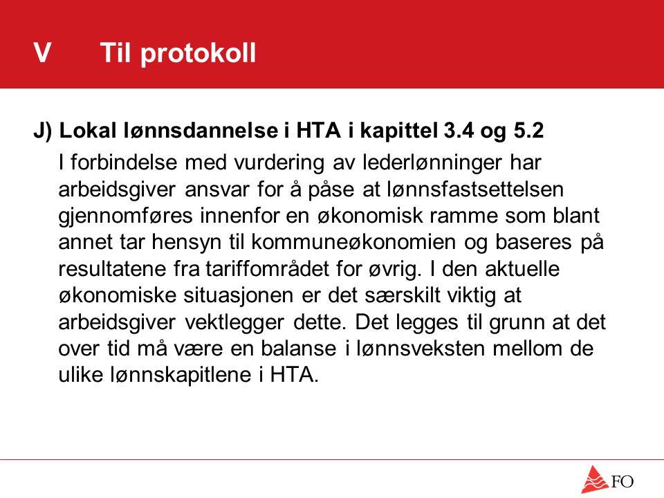 VTil protokoll J) Lokal lønnsdannelse i HTA i kapittel 3.4 og 5.2 I forbindelse med vurdering av lederlønninger har arbeidsgiver ansvar for å påse at lønnsfastsettelsen gjennomføres innenfor en økonomisk ramme som blant annet tar hensyn til kommuneøkonomien og baseres på resultatene fra tariffområdet for øvrig.