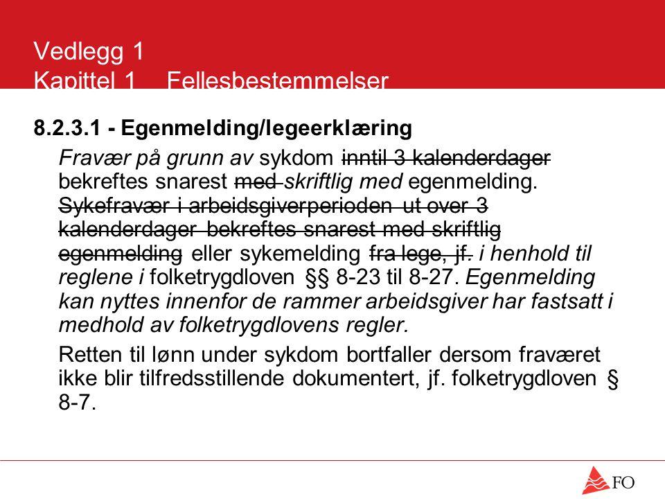 Vedlegg 1 Kapittel 1Fellesbestemmelser 8.2.3.1 - Egenmelding/legeerklæring Fravær på grunn av sykdom inntil 3 kalenderdager bekreftes snarest med skri