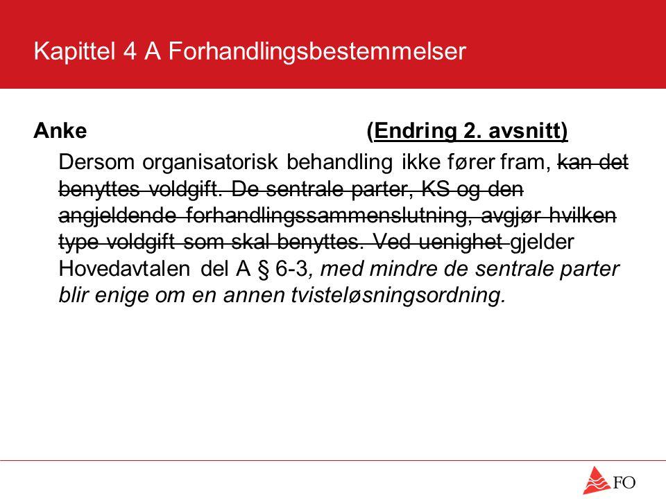 Kapittel 4 A Forhandlingsbestemmelser Anke(Endring 2. avsnitt) Dersom organisatorisk behandling ikke fører fram, kan det benyttes voldgift. De sentral