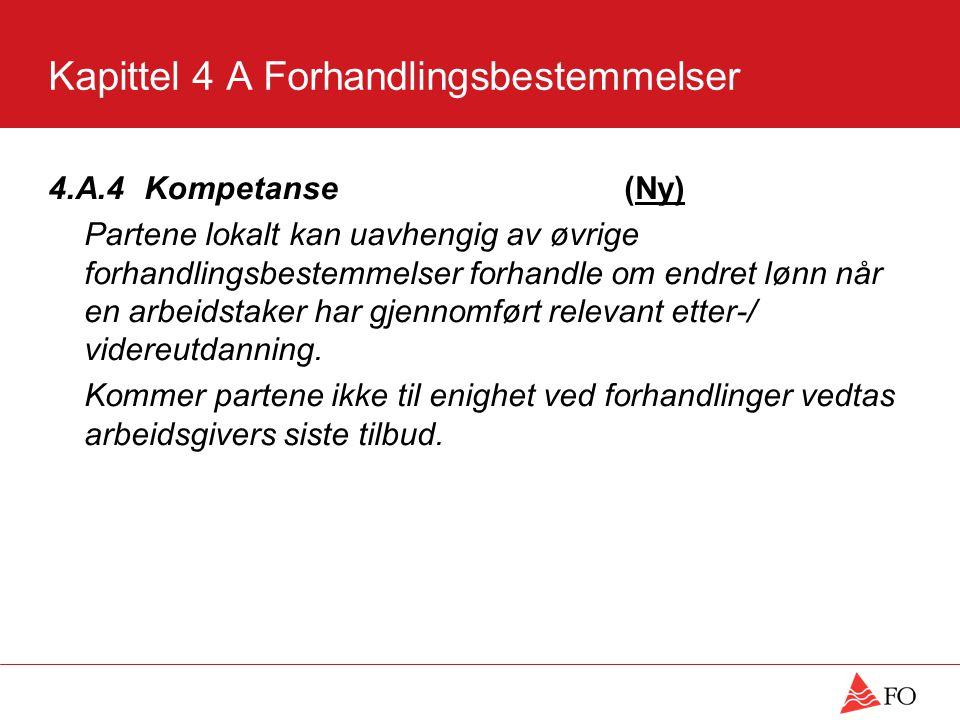 Kapittel 4 A Forhandlingsbestemmelser 4.A.4 Kompetanse(Ny) Partene lokalt kan uavhengig av øvrige forhandlingsbestemmelser forhandle om endret lønn når en arbeidstaker har gjennomført relevant etter-/ videreutdanning.