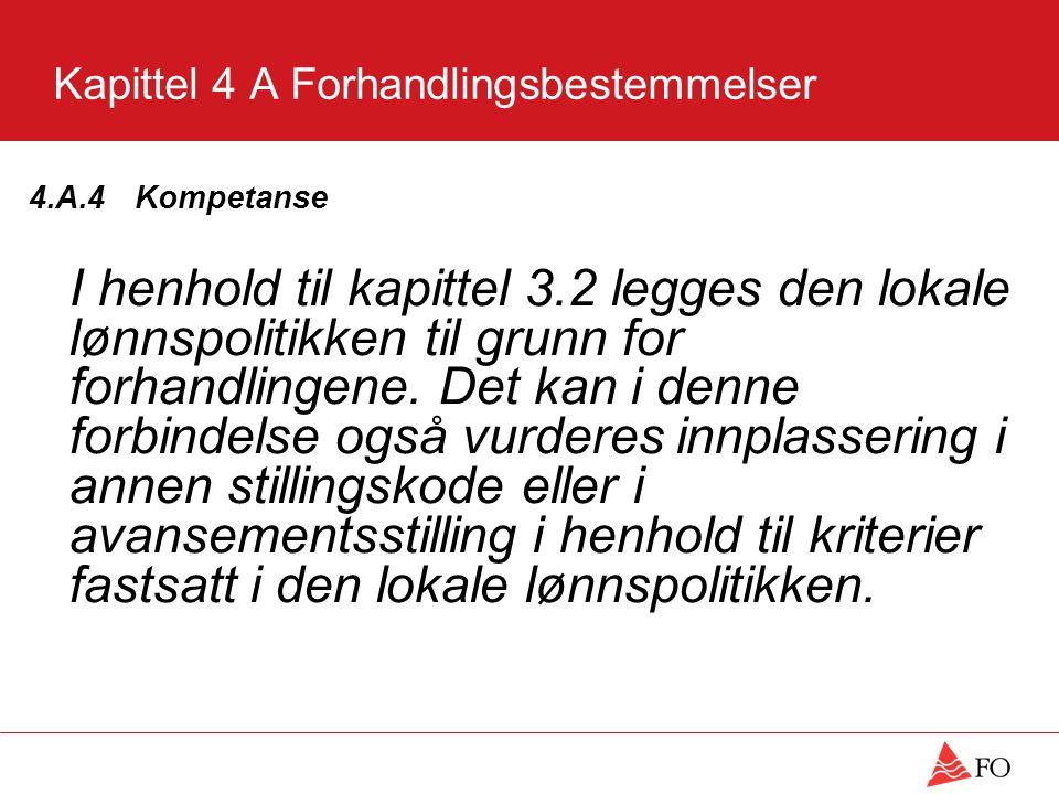Kapittel 4 A Forhandlingsbestemmelser 4.A.4 Kompetanse I henhold til kapittel 3.2 legges den lokale lønnspolitikken til grunn for forhandlingene. Det