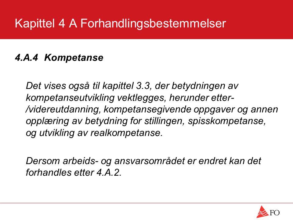 Kapittel 4 A Forhandlingsbestemmelser 4.A.4 Kompetanse Det vises også til kapittel 3.3, der betydningen av kompetanseutvikling vektlegges, herunder etter- /videreutdanning, kompetansegivende oppgaver og annen opplæring av betydning for stillingen, spisskompetanse, og utvikling av realkompetanse.