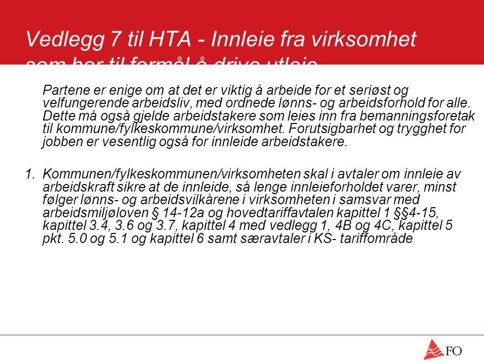 Vedlegg 7 til HTA - Innleie fra virksomhet som har til formål å drive utleie (bemanningsforetak) Partene er enige om at det er viktig å arbeide for et seriøst og velfungerende arbeidsliv, med ordnede lønns- og arbeidsforhold for alle.