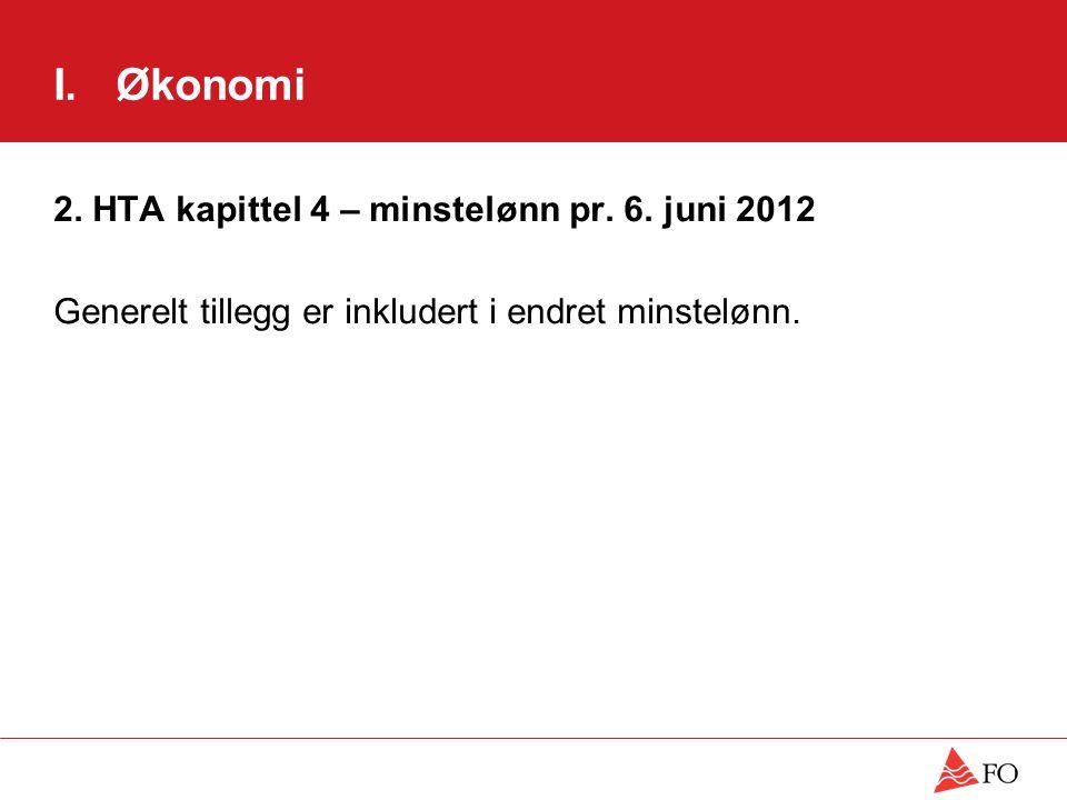 I. Økonomi 2. HTA kapittel 4 – minstelønn pr. 6. juni 2012 Generelt tillegg er inkludert i endret minstelønn.