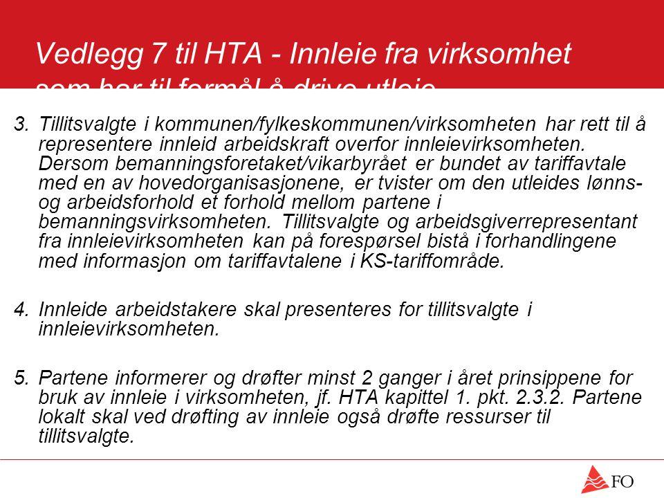 Vedlegg 7 til HTA - Innleie fra virksomhet som har til formål å drive utleie (bemanningsforetak) 3.Tillitsvalgte i kommunen/fylkeskommunen/virksomheten har rett til å representere innleid arbeidskraft overfor innleievirksomheten.