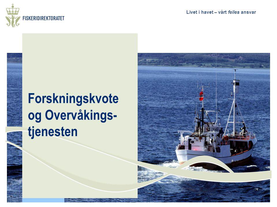 Livet i havet – vårt felles ansvar Forskningskvote og Overvåkings- tjenesten