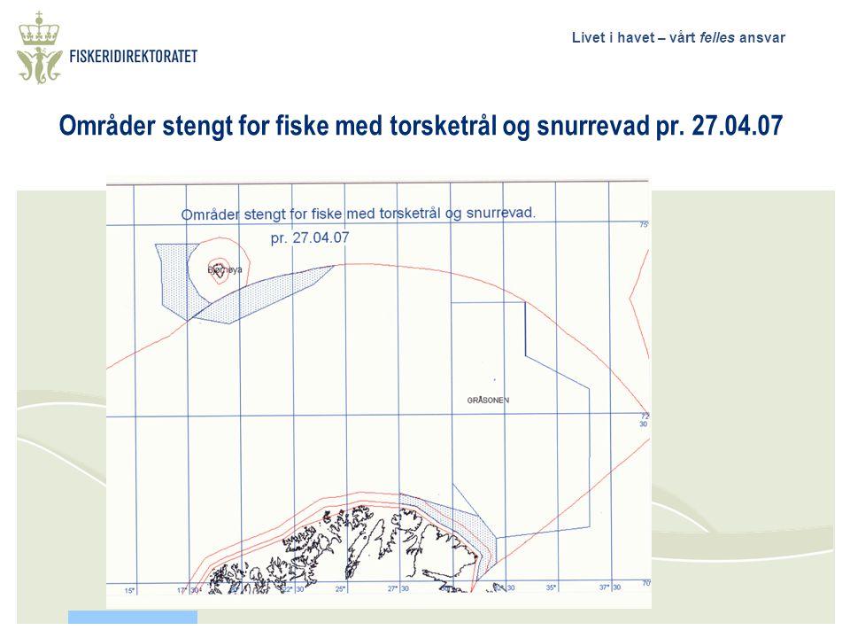 Livet i havet – vårt felles ansvar Områder stengt for fiske med torsketrål og snurrevad pr. 27.04.07