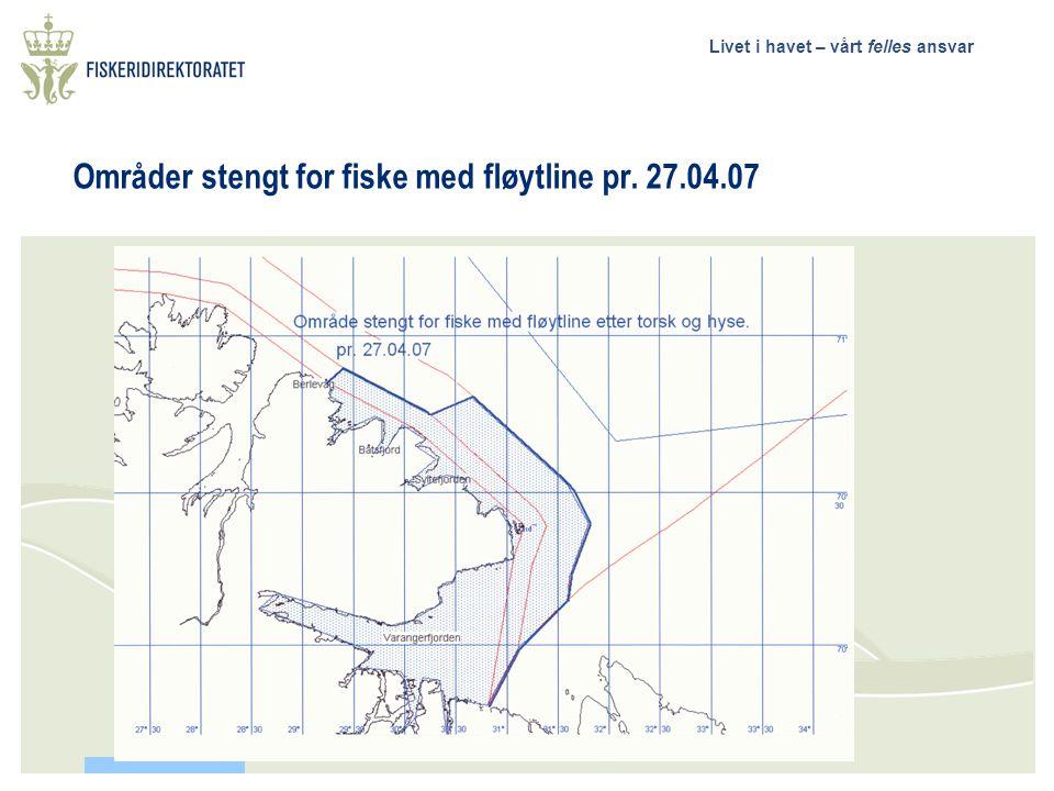 Livet i havet – vårt felles ansvar Områder stengt for fiske med fløytline pr. 27.04.07