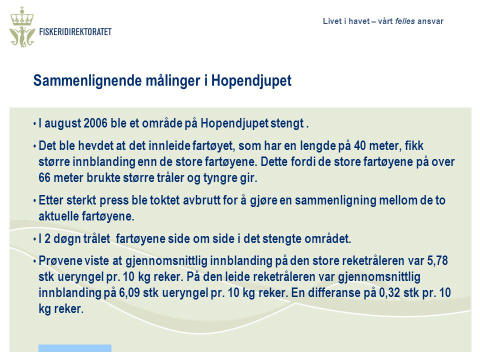 Livet i havet – vårt felles ansvar Sammenlignende målinger i Hopendjupet I august 2006 ble et område på Hopendjupet stengt. Det ble hevdet at det innl