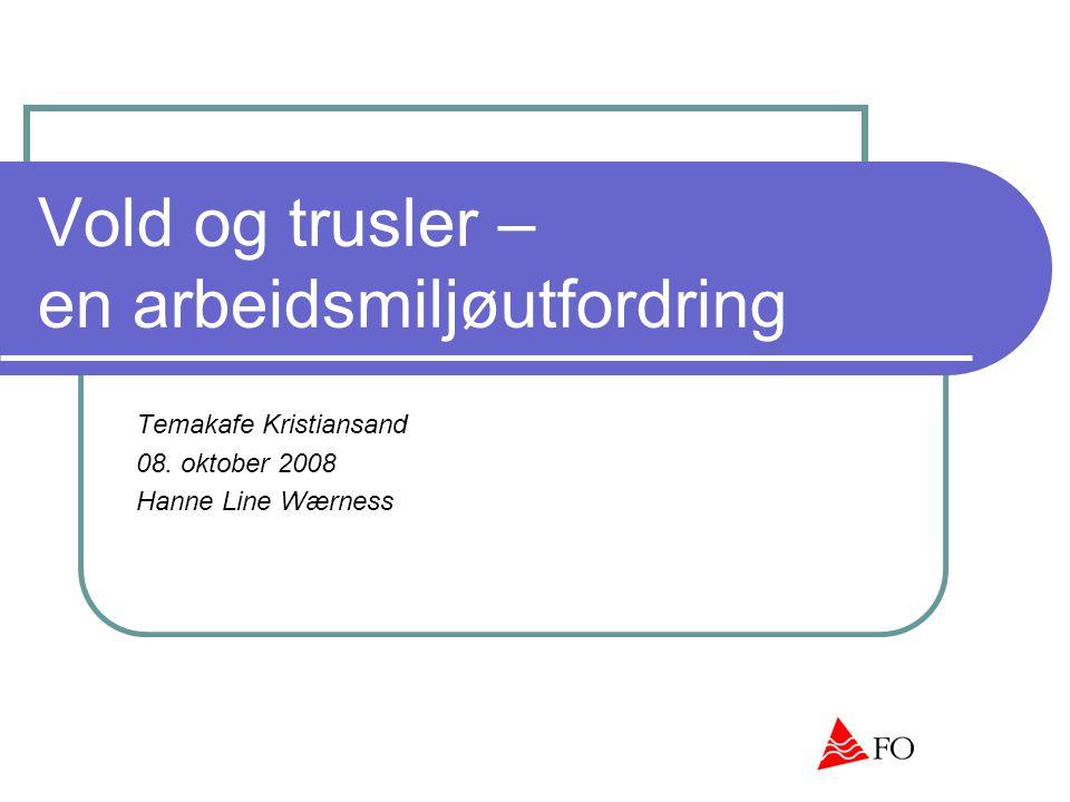 Vold og trusler – en arbeidsmiljøutfordring Temakafe Kristiansand 08. oktober 2008 Hanne Line Wærness