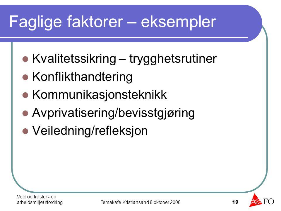 Vold og trusler - en arbeidsmiljøutfordringTemakafe Kristiansand 8.oktober 2008 19 Faglige faktorer – eksempler Kvalitetssikring – trygghetsrutiner Ko