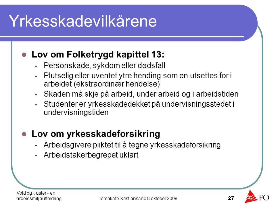 Vold og trusler - en arbeidsmiljøutfordringTemakafe Kristiansand 8.oktober 2008 27 Yrkesskadevilkårene Lov om Folketrygd kapittel 13: Personskade, syk