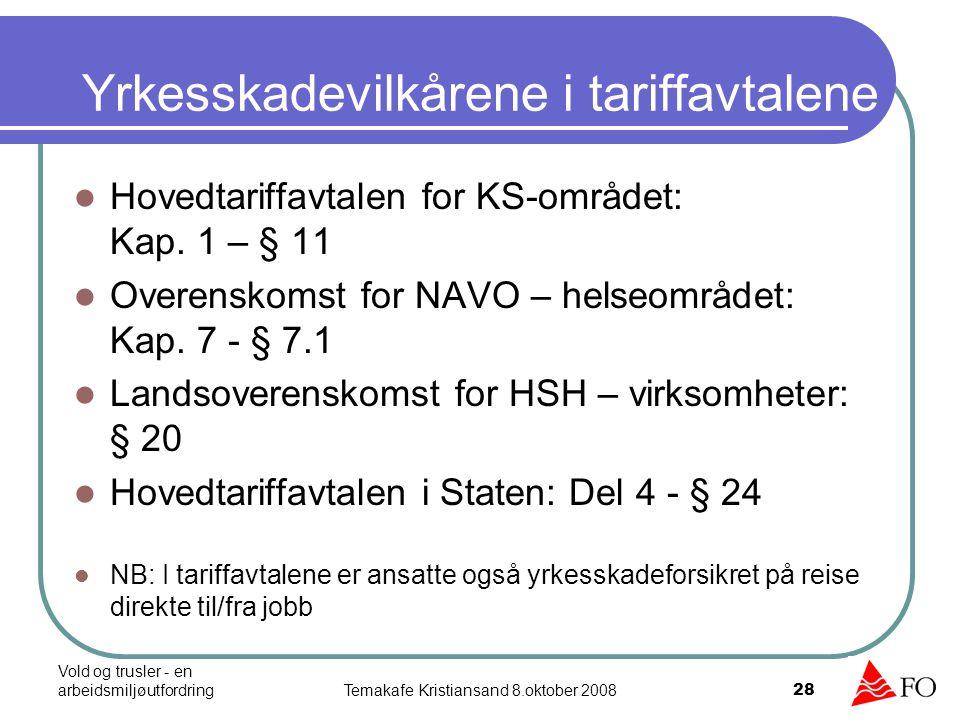 Vold og trusler - en arbeidsmiljøutfordringTemakafe Kristiansand 8.oktober 2008 28 Yrkesskadevilkårene i tariffavtalene Hovedtariffavtalen for KS-områ