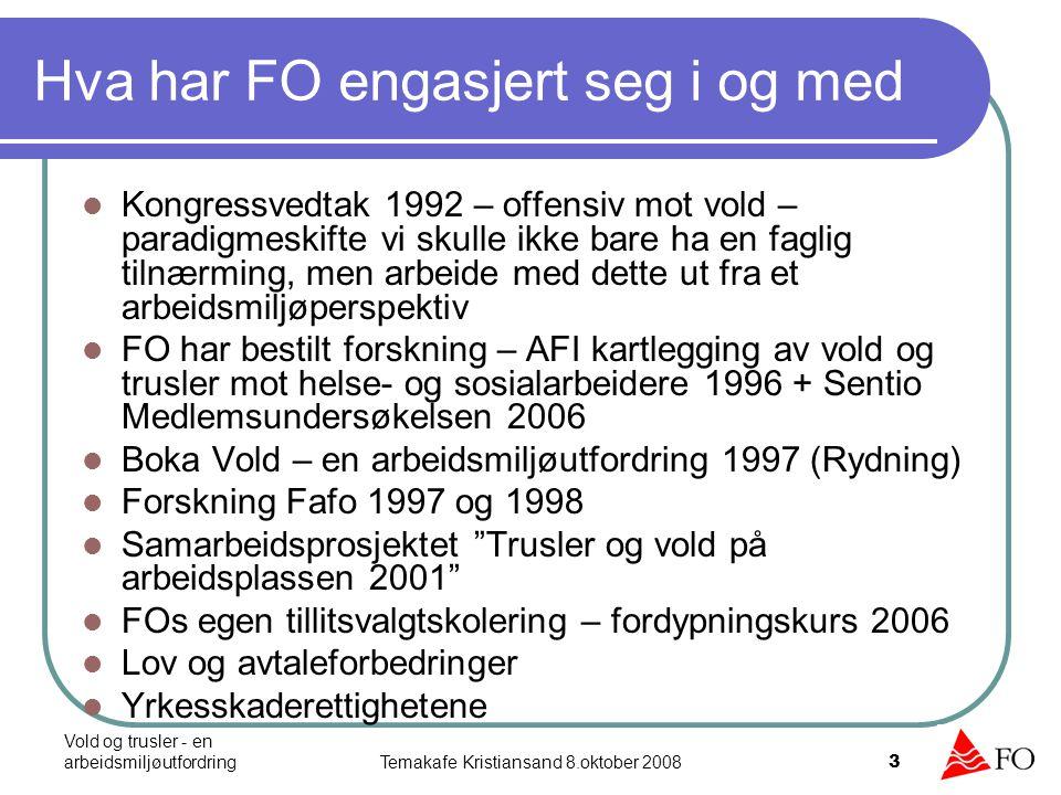 Vold og trusler - en arbeidsmiljøutfordringTemakafe Kristiansand 8.oktober 2008 3 Hva har FO engasjert seg i og med Kongressvedtak 1992 – offensiv mot