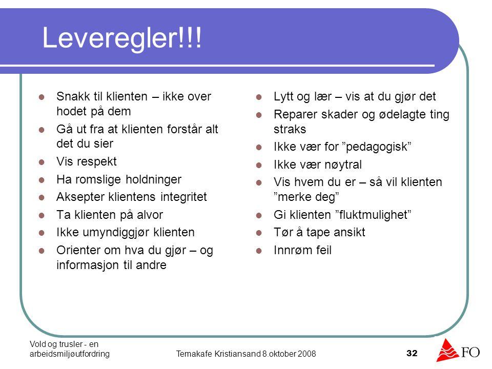 Vold og trusler - en arbeidsmiljøutfordringTemakafe Kristiansand 8.oktober 2008 32 Leveregler!!! Snakk til klienten – ikke over hodet på dem Gå ut fra