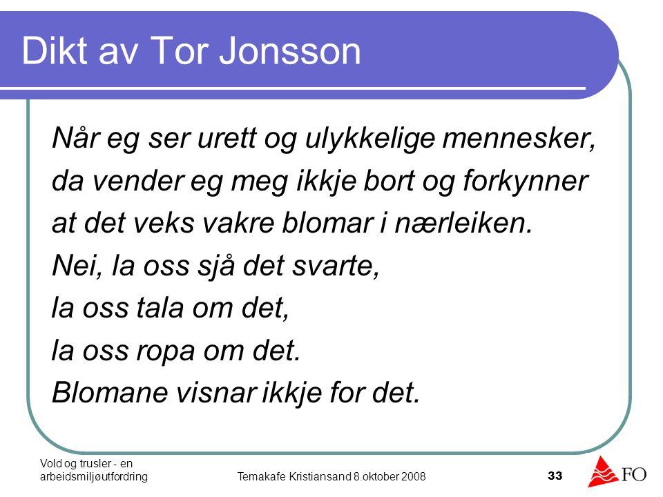 Vold og trusler - en arbeidsmiljøutfordringTemakafe Kristiansand 8.oktober 2008 33 Dikt av Tor Jonsson Når eg ser urett og ulykkelige mennesker, da ve