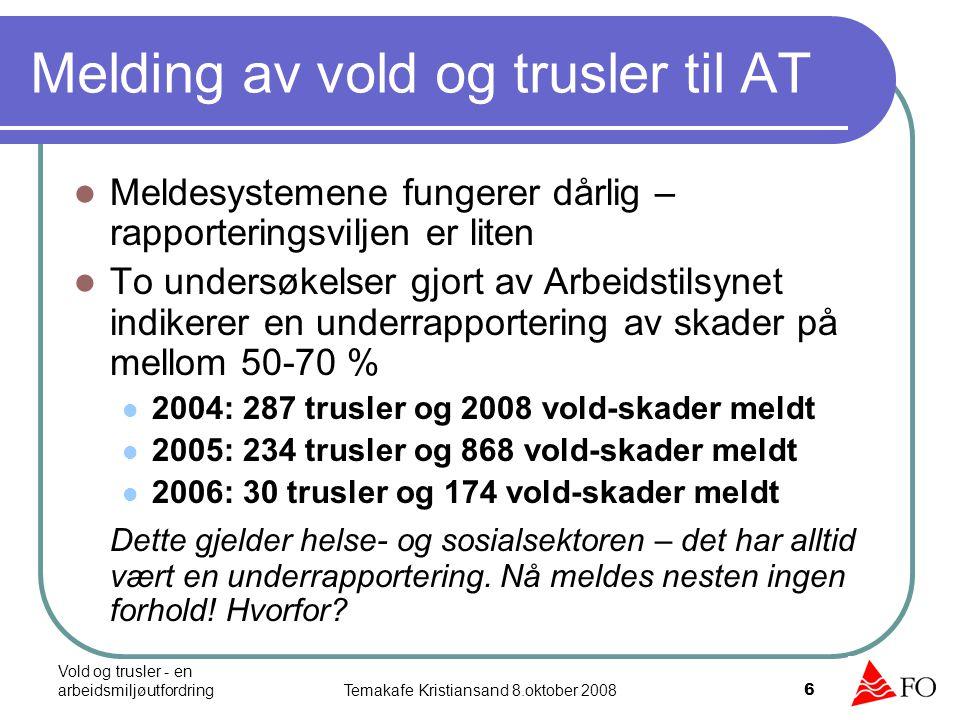 Vold og trusler - en arbeidsmiljøutfordringTemakafe Kristiansand 8.oktober 2008 6 Melding av vold og trusler til AT Meldesystemene fungerer dårlig – r