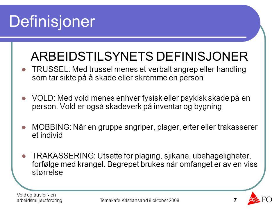 Vold og trusler - en arbeidsmiljøutfordringTemakafe Kristiansand 8.oktober 2008 7 Definisjoner ARBEIDSTILSYNETS DEFINISJONER TRUSSEL: Med trussel mene