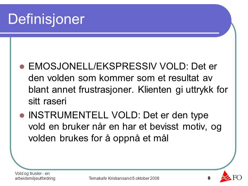 Vold og trusler - en arbeidsmiljøutfordringTemakafe Kristiansand 8.oktober 2008 8 Definisjoner EMOSJONELL/EKSPRESSIV VOLD: Det er den volden som komme