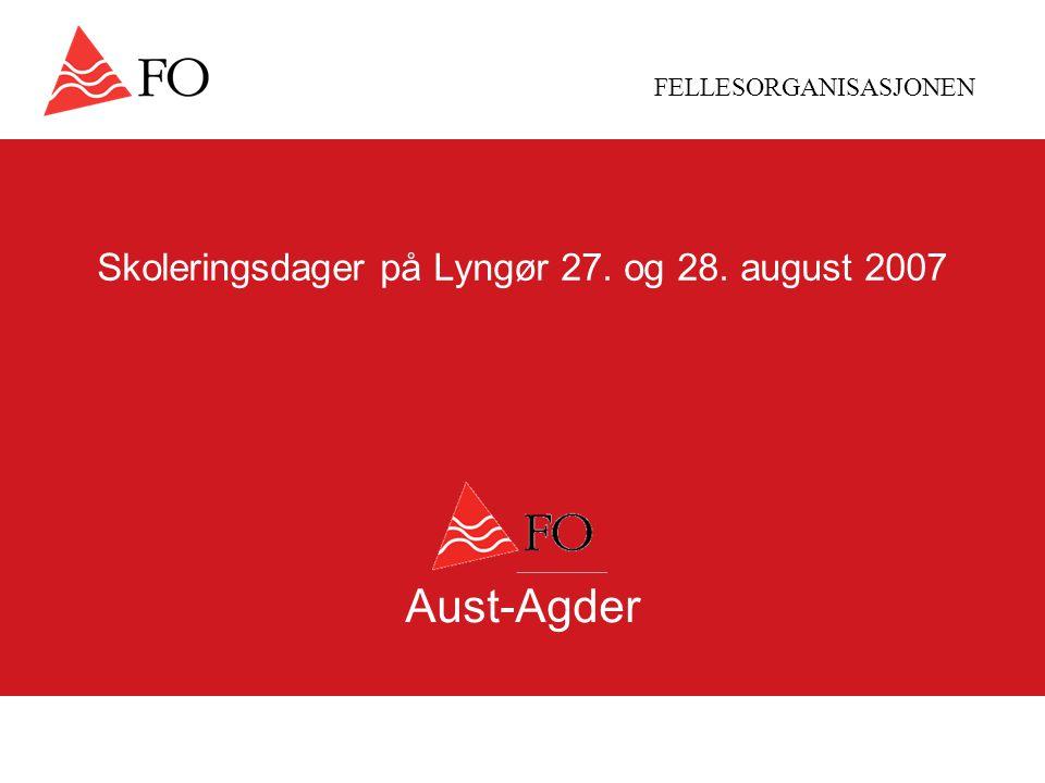 FELLESORGANISASJONEN Skoleringsdager på Lyngør 27. og 28. august 2007 Aust-Agder