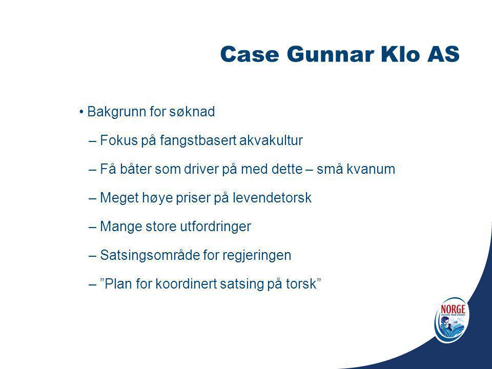 Case Gunnar Klo AS Bakgrunn for søknad – Fokus på fangstbasert akvakultur – Få båter som driver på med dette – små kvanum – Meget høye priser på leven