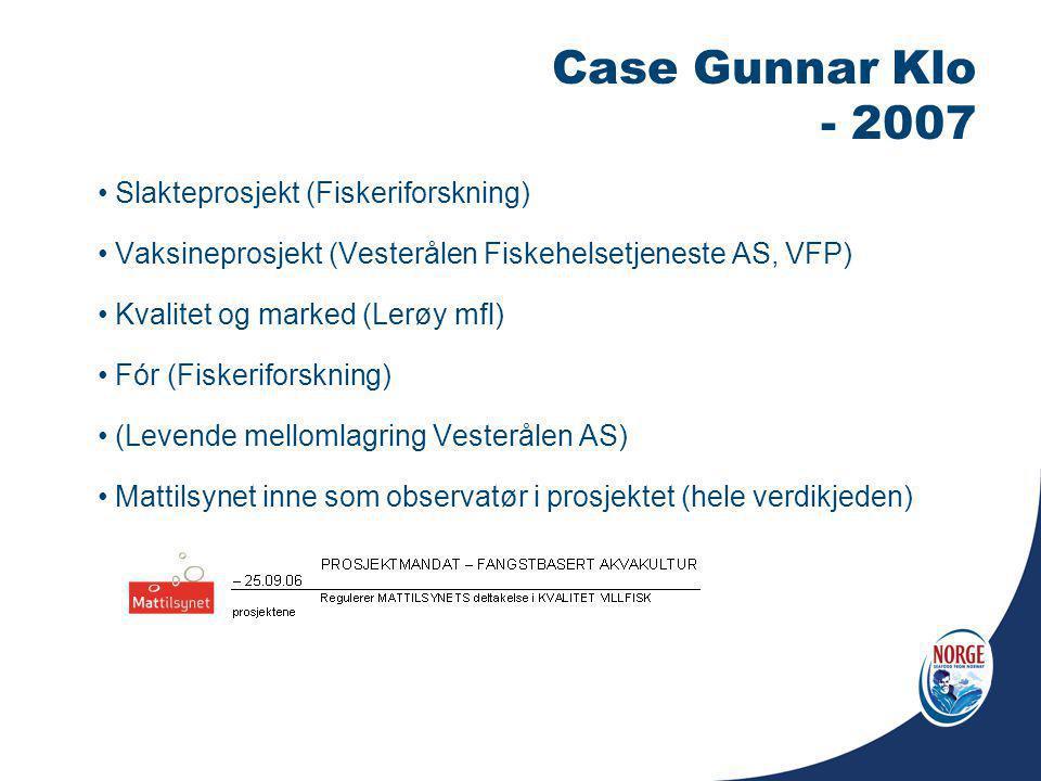 Case Gunnar Klo - 2007 Slakteprosjekt (Fiskeriforskning) Vaksineprosjekt (Vesterålen Fiskehelsetjeneste AS, VFP) Kvalitet og marked (Lerøy mfl) Fór (F