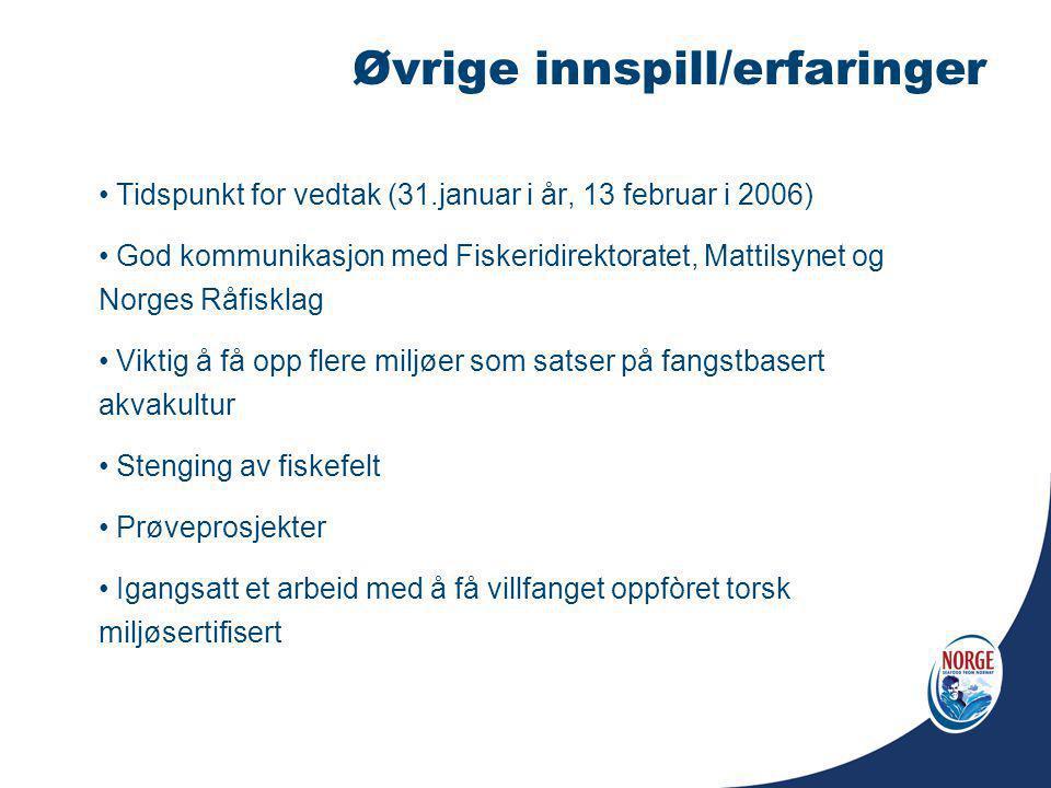 Øvrige innspill/erfaringer Tidspunkt for vedtak (31.januar i år, 13 februar i 2006) God kommunikasjon med Fiskeridirektoratet, Mattilsynet og Norges R