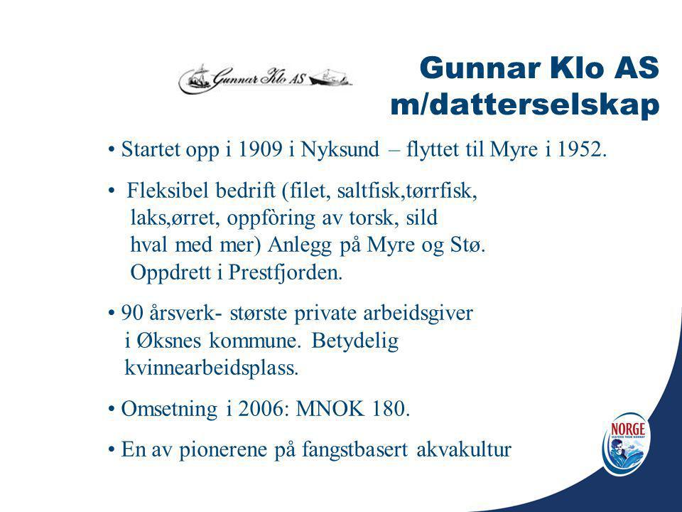 Gunnar Klo AS m/datterselskap Startet opp i 1909 i Nyksund – flyttet til Myre i 1952. Fleksibel bedrift (filet, saltfisk,tørrfisk, laks,ørret, oppfòri