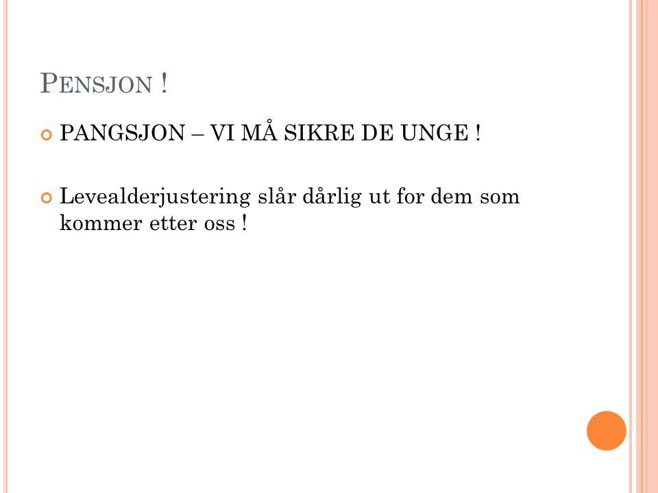 P ENSJON . PANGSJON – VI MÅ SIKRE DE UNGE .