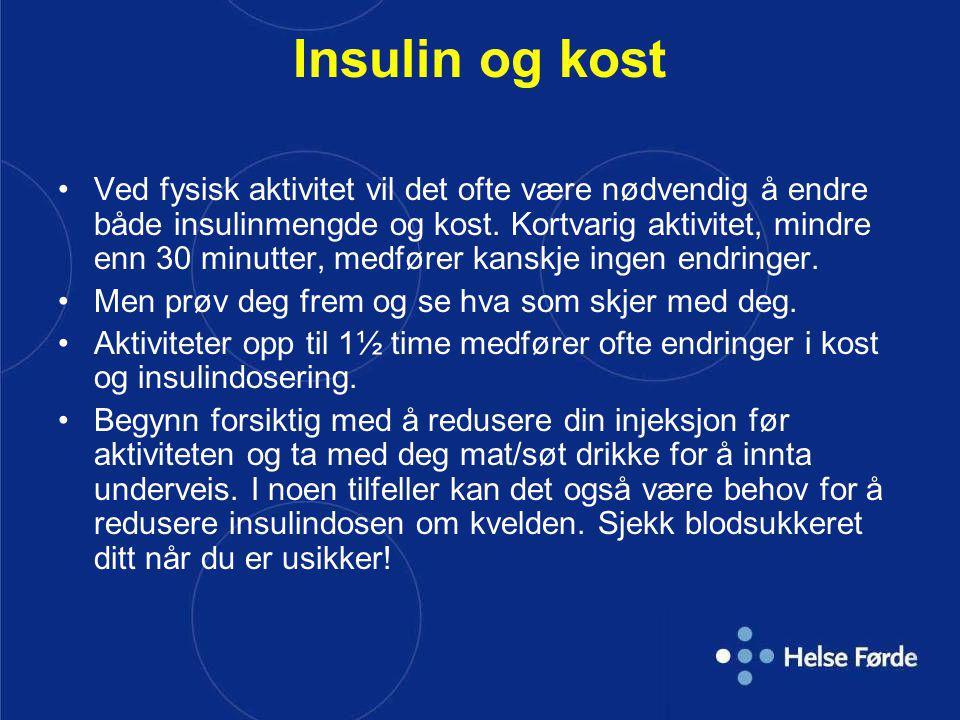 Insulin og kost Ved fysisk aktivitet vil det ofte være nødvendig å endre både insulinmengde og kost. Kortvarig aktivitet, mindre enn 30 minutter, medf