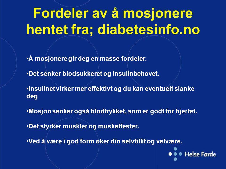 Fordeler av å mosjonere hentet fra; diabetesinfo.no Å mosjonere gir deg en masse fordeler. Det senker blodsukkeret og insulinbehovet. Insulinet virker