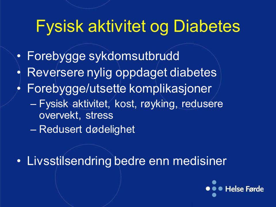 Fysisk aktivitet og Diabetes Forebygge sykdomsutbrudd Reversere nylig oppdaget diabetes Forebygge/utsette komplikasjoner –Fysisk aktivitet, kost, røyk