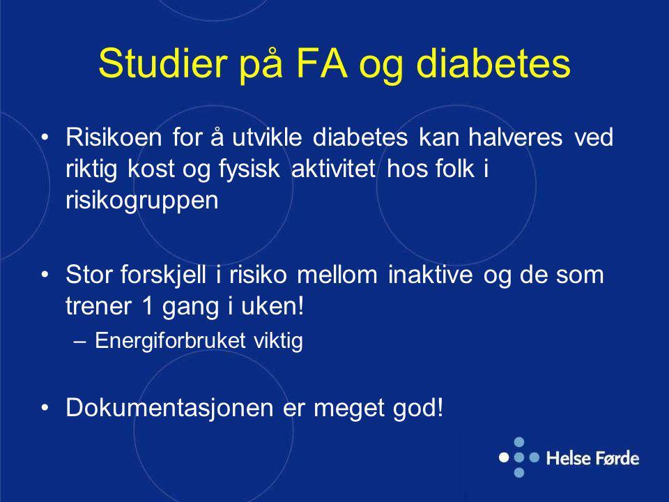 Studier på FA og diabetes Risikoen for å utvikle diabetes kan halveres ved riktig kost og fysisk aktivitet hos folk i risikogruppen Stor forskjell i r