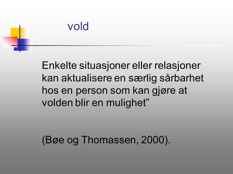 """Enkelte situasjoner eller relasjoner kan aktualisere en særlig sårbarhet hos en person som kan gjøre at volden blir en mulighet"""" (Bøe og Thomassen, 20"""