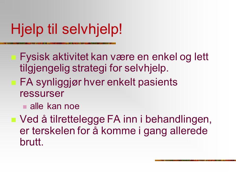 Hjelp til selvhjelp! Fysisk aktivitet kan være en enkel og lett tilgjengelig strategi for selvhjelp. FA synliggjør hver enkelt pasients ressurser alle