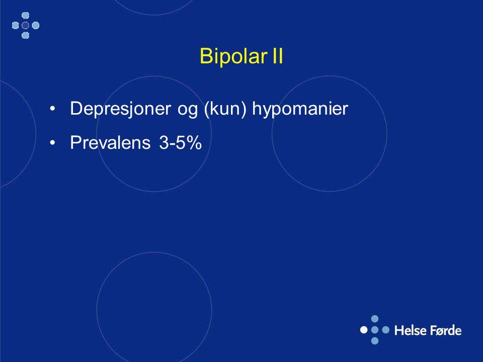 Bipolar II Depresjoner og (kun) hypomanier Prevalens 3-5%
