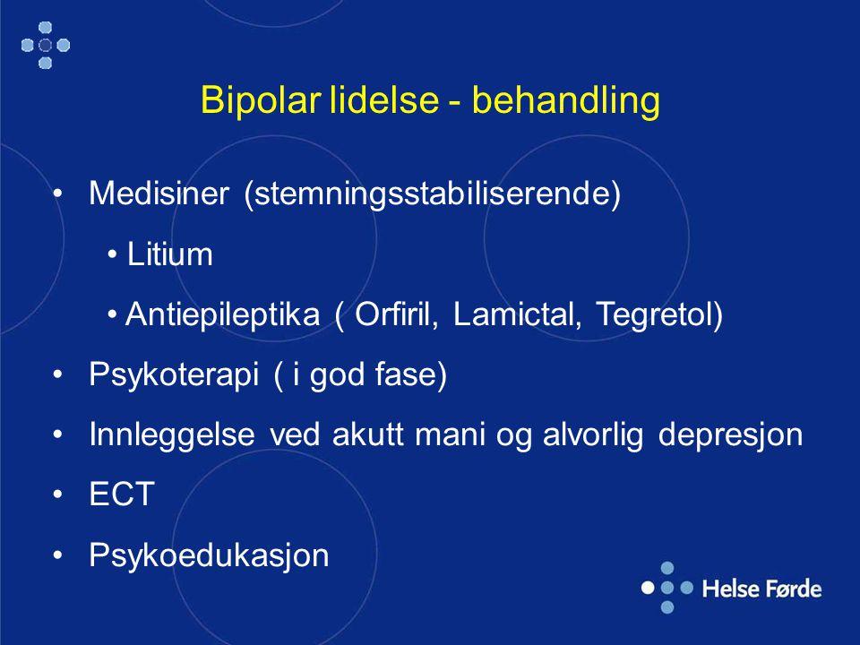 Bipolar lidelse - behandling Medisiner (stemningsstabiliserende) Litium Antiepileptika ( Orfiril, Lamictal, Tegretol) Psykoterapi ( i god fase) Innleggelse ved akutt mani og alvorlig depresjon ECT Psykoedukasjon
