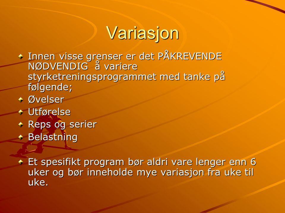 Variasjon Innen visse grenser er det PÅKREVENDE NØDVENDIG å variere styrketreningsprogrammet med tanke på følgende; ØvelserUtførelse Reps og serier Be