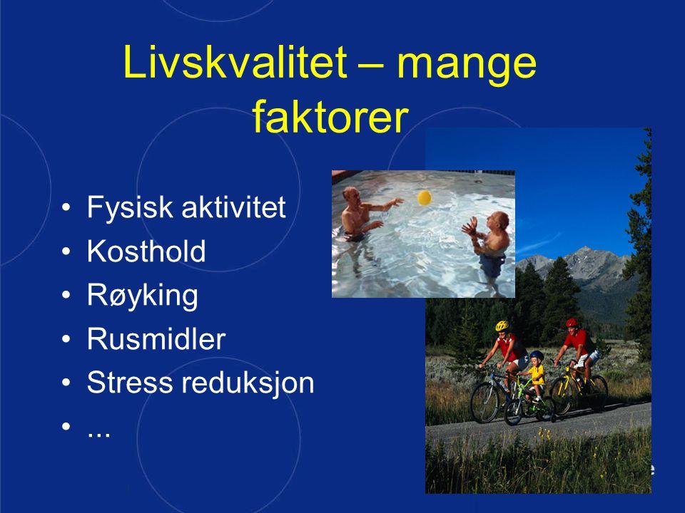 | Livskvalitet – mange faktorer Fysisk aktivitet Kosthold Røyking Rusmidler Stress reduksjon...