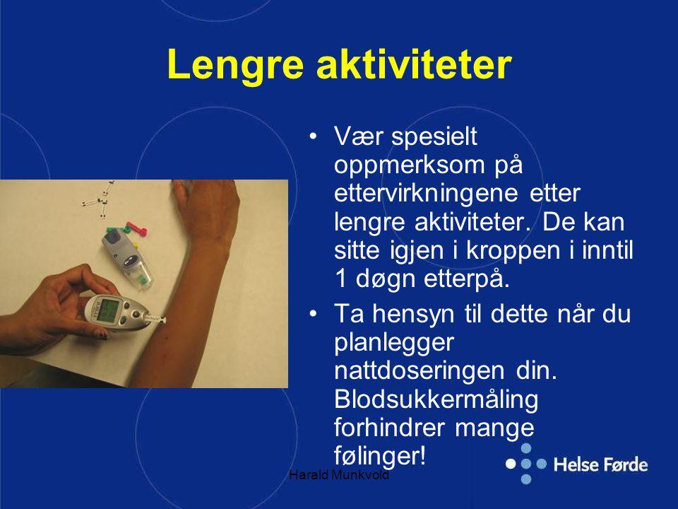 Harald Munkvold Lengre aktiviteter Vær spesielt oppmerksom på ettervirkningene etter lengre aktiviteter.