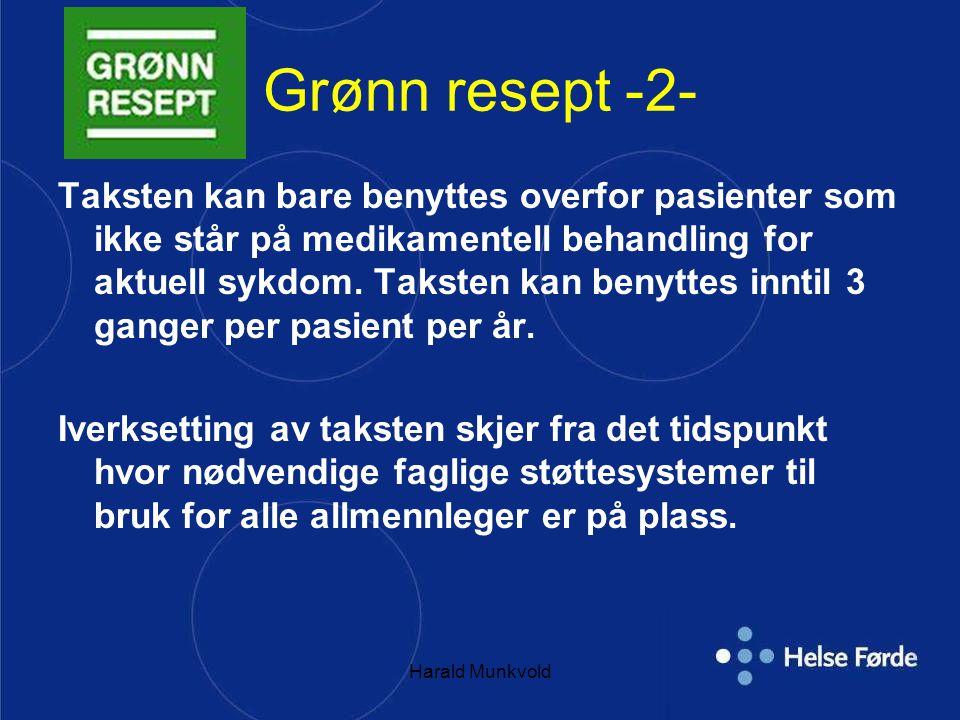 Harald Munkvold Grønn resept -2- Taksten kan bare benyttes overfor pasienter som ikke står på medikamentell behandling for aktuell sykdom.