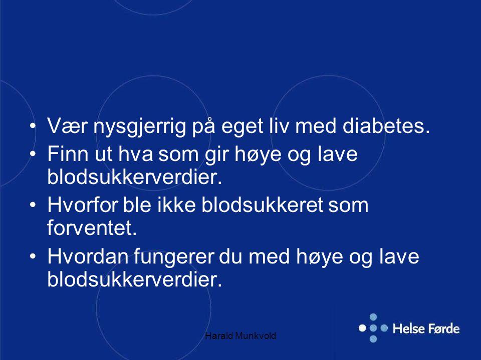 Harald Munkvold Vær nysgjerrig på eget liv med diabetes.