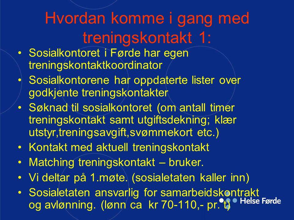 Hvordan komme i gang med treningskontakt 1: Sosialkontoret i Førde har egen treningskontaktkoordinator Sosialkontorene har oppdaterte lister over godk